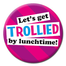 Let's Get Trollied By Lunchtime Funny Badge