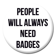People Will Always Need Badges Funny Badge