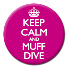 Keep Calm And Muff Dive Funny Badge