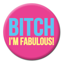 Bitch I'm Fabulous Rude Badge