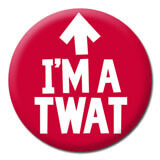 I'm A Twat Rude Badge