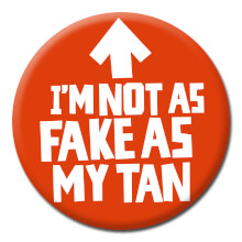 I'm Not As Fake As My Tan Funny Badge