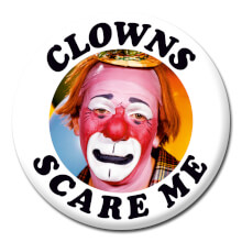 Clowns Scare Me Funny Badge