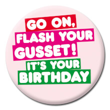 Flash Your Gusset It's Your Birthday Funny Badge