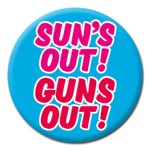 Sun's Out! Guns Out! Funny Badge