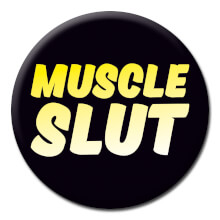 Muscle Slut Funny Badge