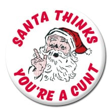 Santa Thinks You're a Cunt Rude Christmas Badge