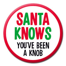 Santa Knows You've Been a Knob Funny Christmas Badge