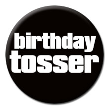 Birthday Tosser Funny Badge