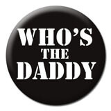 Who's The Daddy Funny Badge