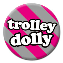 Trolley Dolly Funny Badge