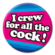 I Crew For All The Cock Funny Badge