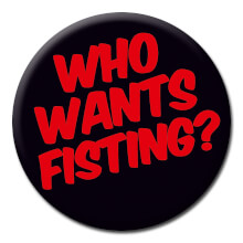 Who Wants Fisting? Funny Badge