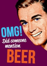 OMG! Did Someone Mention Beer Funny Birthday Card