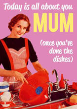 Today is all about you Mum (once you've done the dishes)