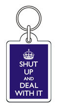 Shut Up And Deal With It Funny Keyring