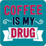 Coffee Is My Drug Funny Coaster