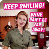 Keep Smiling. Wine can't be that far away