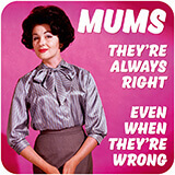 Mums - They're Always Right Funny Coaster