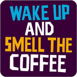 Wake Up And Smell The Coffee Funny Coaster