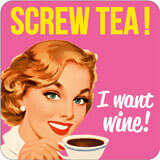 Screw Tea I Want Wine! Funny Coaster