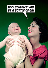 Why Couldn't You Be a Bottle Of Gin Funny Card