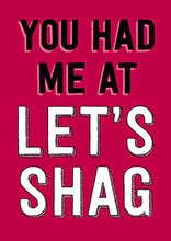 You Had Me At Let's Shag Funny Valentine's Card