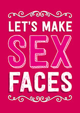 Let's Make Sex Faces Funny Valentines Card