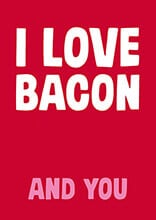 I Love Bacon. And You Funny Valentines Card