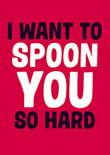 I Want To Spoon You So Hard Funny Valentines Card