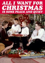 All I Want For Christmas Is Some Peace And Quiet Funny Christmas Card
