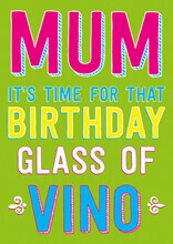 Mum It's Time For That Birthday Glass Of Vino Funny Birthday Card