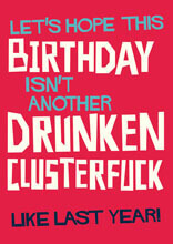 Let's hope this Birthday isn't another drunken clusterfuck