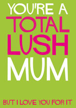 You're A Total Lush Mum Funny Birthday Card