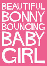 Beautiful Bonny Bouncing Baby Girl Funny Baby Card