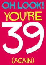 Oh Look! You're 39 Again Funny Birthday Card