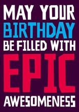 May Your Birthday Be Filled With Epic Awesomeness Funny Birthday Card