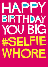 Happy Birthday You Big #Selfie Whore Funny Birthday Card