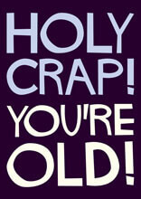 Holy Crap You're Old! Funny Birthday Card