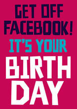 Get Off Facebook Funny Birthday Card