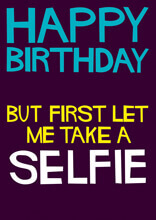 Happy Birthday, But First Let Me Take A Selfie Funny Birthday Card