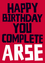Happy Birthday You Complete Arse Rude Birthday Card