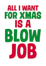 All I Want For Christmas is a Blow Job Rude Christmas Card