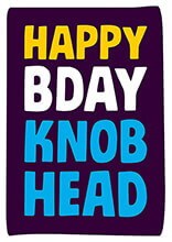 Happy Bday Knob Head Rude Birthday Card