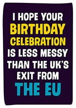 Less Messy That The EU's Exit From the EU Funny Birthday Card