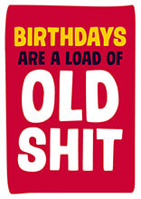 Birthdays Are A Load Of Old Shit Rude Birthday Card