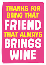 Friend That Always Brings Wine Funny Birthday Card