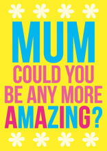 Mum Could You Be Any More Amazing Funny Mothers Day Card