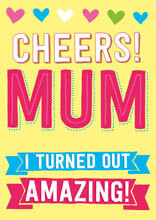 Cheers Mum I Turned Out Amazing Funny Mothers Day Card
