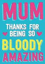 Mum, Thanks For Being So Bloody Amazing Funny Mothers Day Card